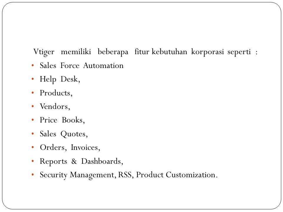 Vtiger memiliki beberapa fitur kebutuhan korporasi seperti :