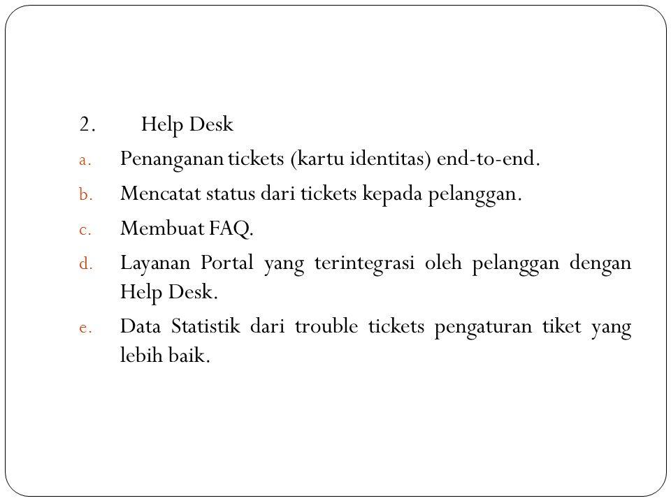 2. Help Desk Penanganan tickets (kartu identitas) end-to-end. Mencatat status dari tickets kepada pelanggan.