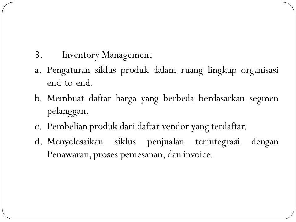 3. Inventory Management a. Pengaturan siklus produk dalam ruang lingkup organisasi end-to-end.