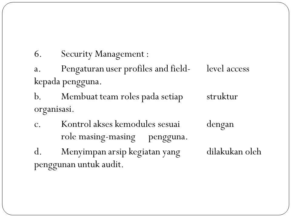 6. Security Management : a. Pengaturan user profiles and field- level access kepada pengguna.