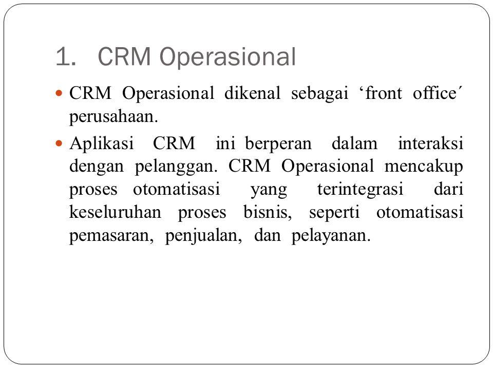 1. CRM Operasional CRM Operasional dikenal sebagai 'front office´ perusahaan.