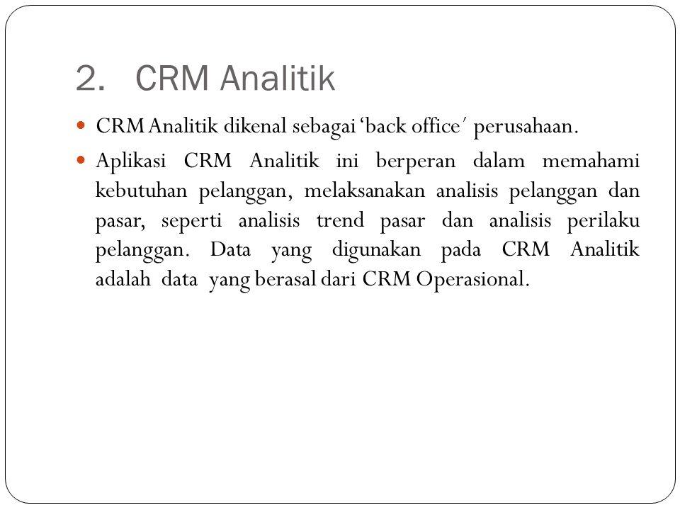 2. CRM Analitik CRM Analitik dikenal sebagai 'back office´ perusahaan.