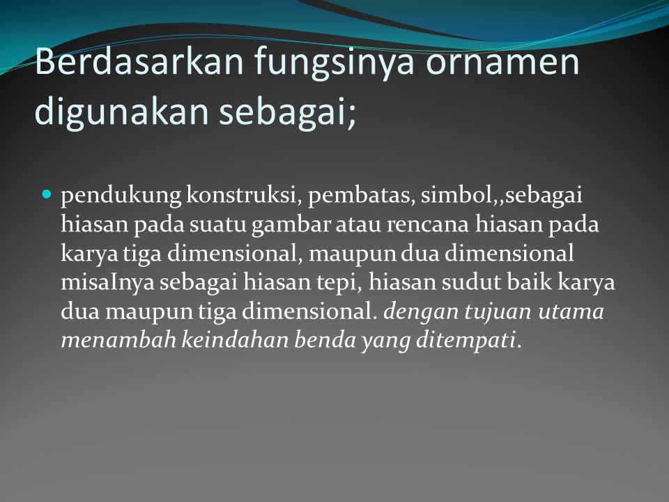 Berdasarkan fungsinya ornamen digunakan sebagai;