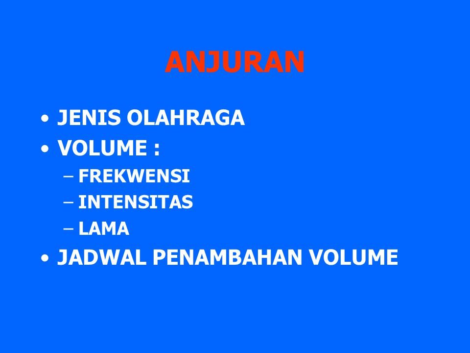 ANJURAN JENIS OLAHRAGA VOLUME : JADWAL PENAMBAHAN VOLUME FREKWENSI