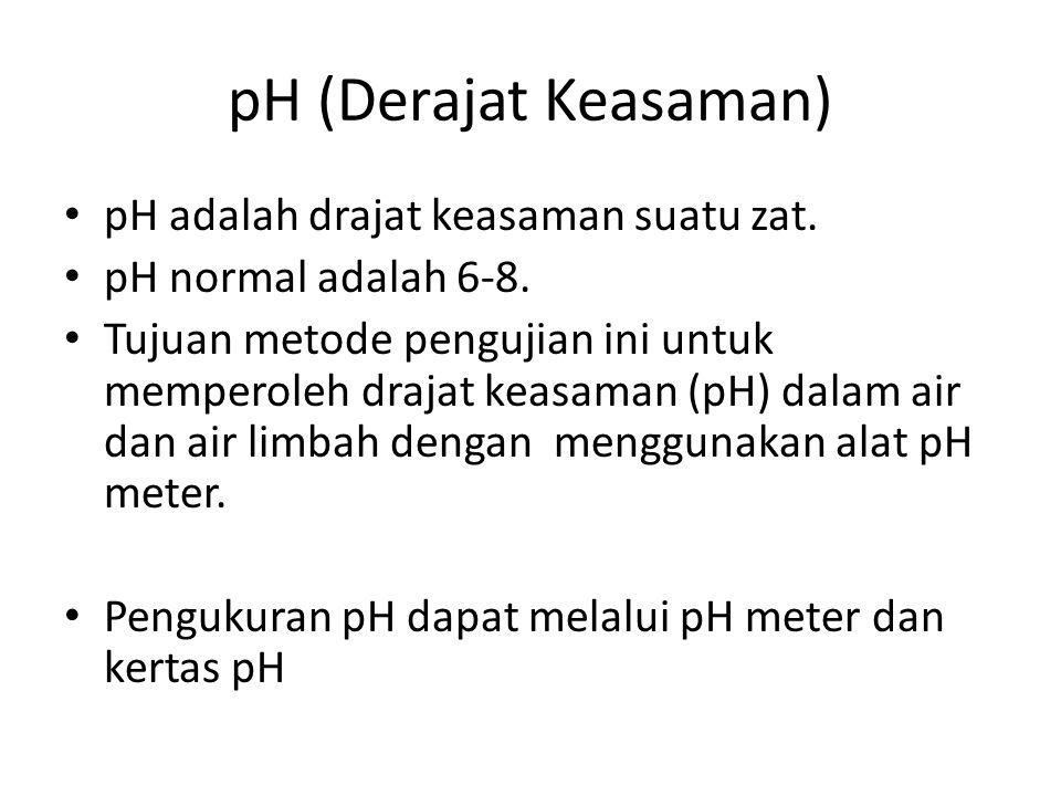 pH (Derajat Keasaman) pH adalah drajat keasaman suatu zat.