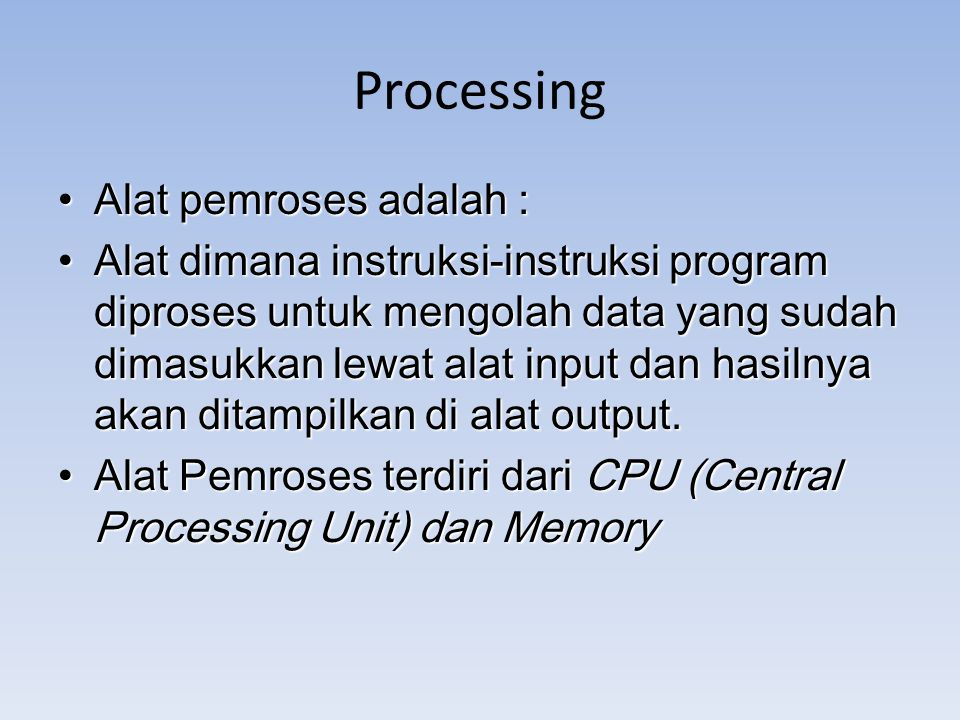 Processing Alat pemroses adalah :
