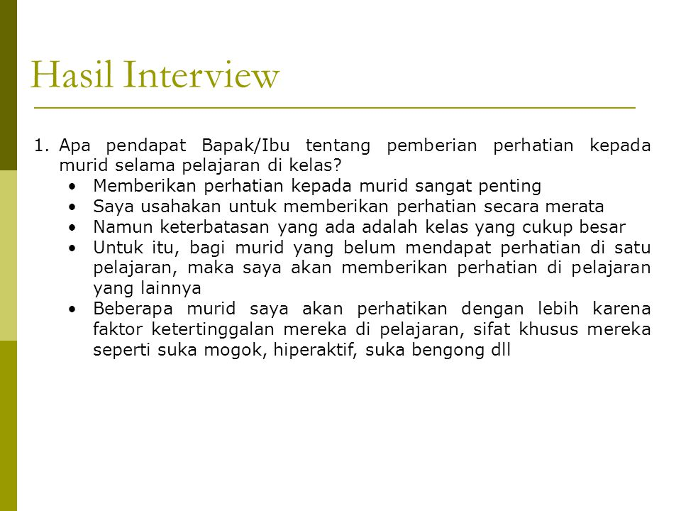 Hasil Interview Apa pendapat Bapak/Ibu tentang pemberian perhatian kepada murid selama pelajaran di kelas