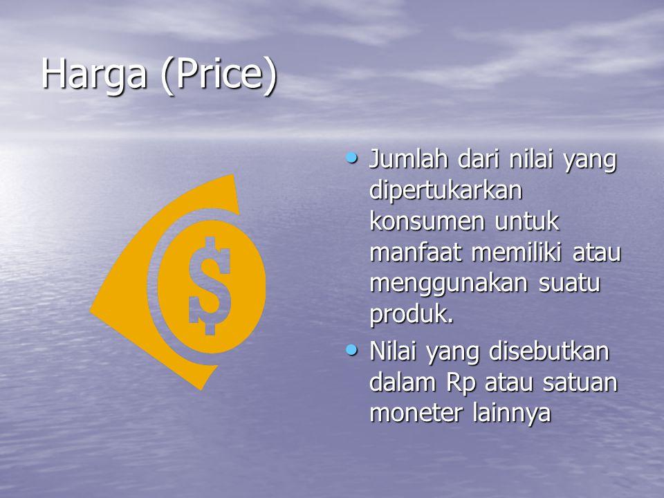 Harga (Price) Jumlah dari nilai yang dipertukarkan konsumen untuk manfaat memiliki atau menggunakan suatu produk.