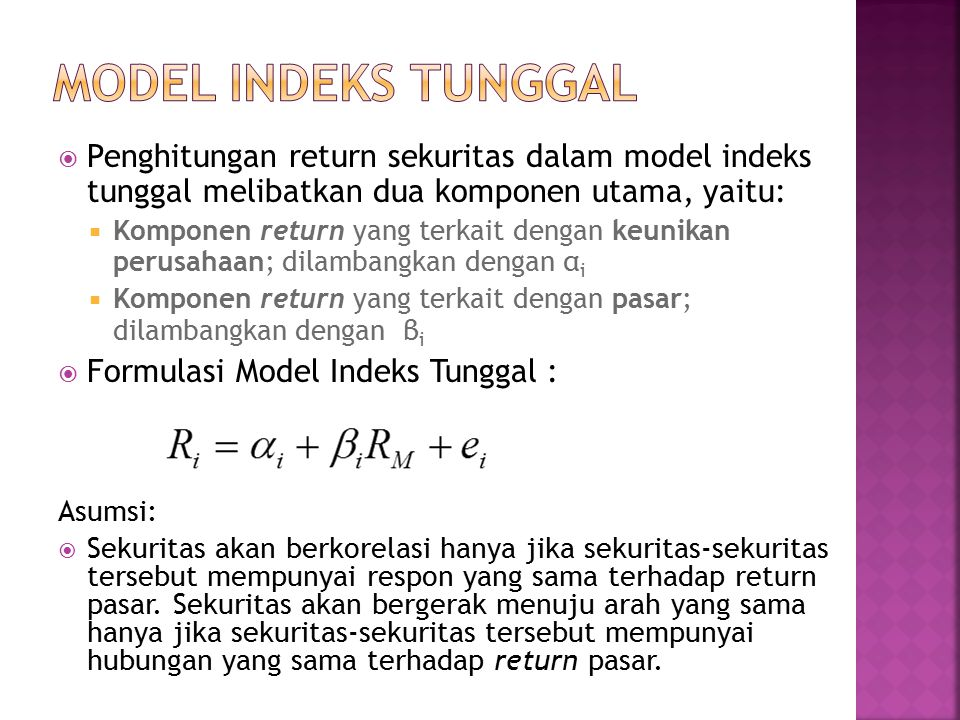 MODEL INDEKS TUNGGAL Penghitungan return sekuritas dalam model indeks tunggal melibatkan dua komponen utama, yaitu: