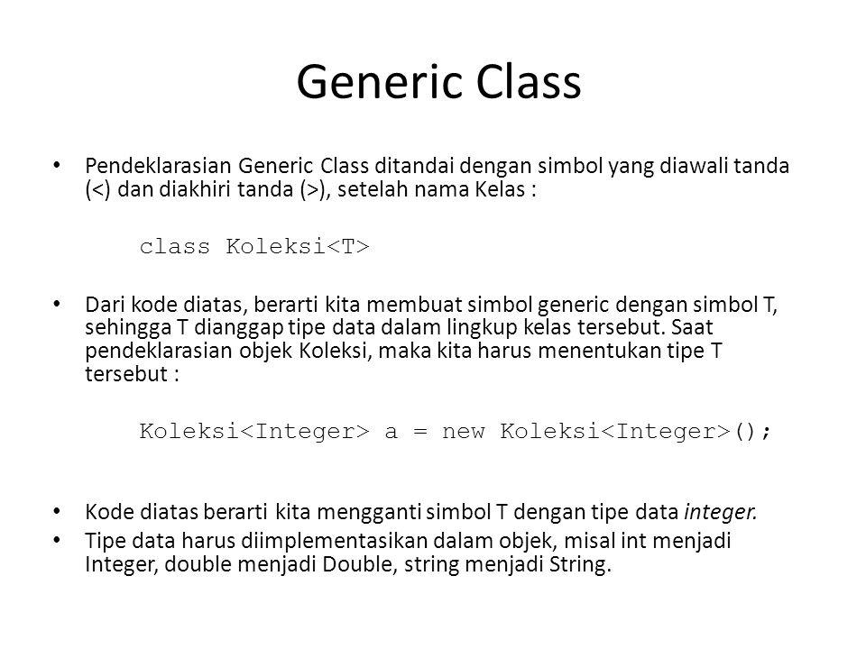 Generic Class Pendeklarasian Generic Class ditandai dengan simbol yang diawali tanda (<) dan diakhiri tanda (>), setelah nama Kelas :