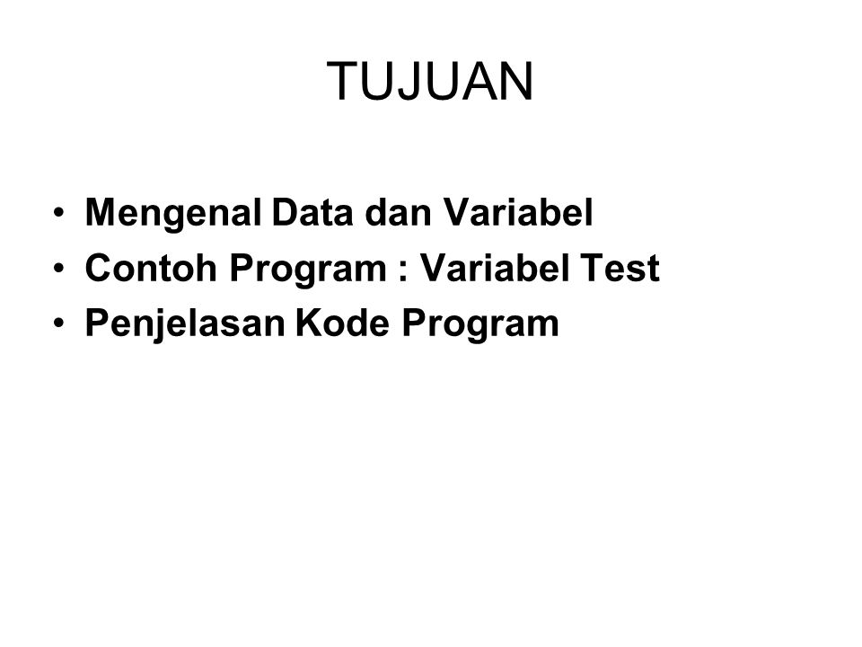 TUJUAN Mengenal Data dan Variabel Contoh Program : Variabel Test