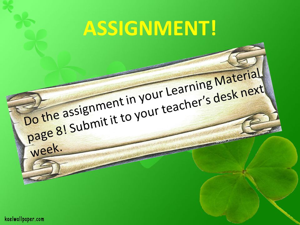 ASSIGNMENT. Do the assignment in your Learning Material page 8.