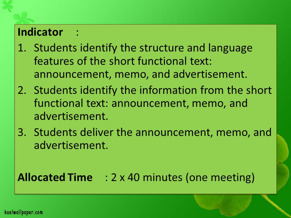 Indicator : Students identify the structure and language features of the short functional text: announcement, memo, and advertisement.