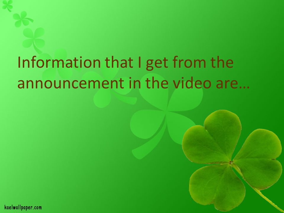 Information that I get from the announcement in the video are…