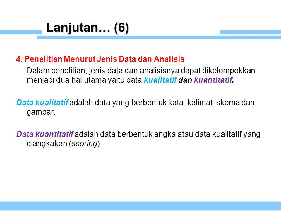 Lanjutan… (6) 4. Penelitian Menurut Jenis Data dan Analisis
