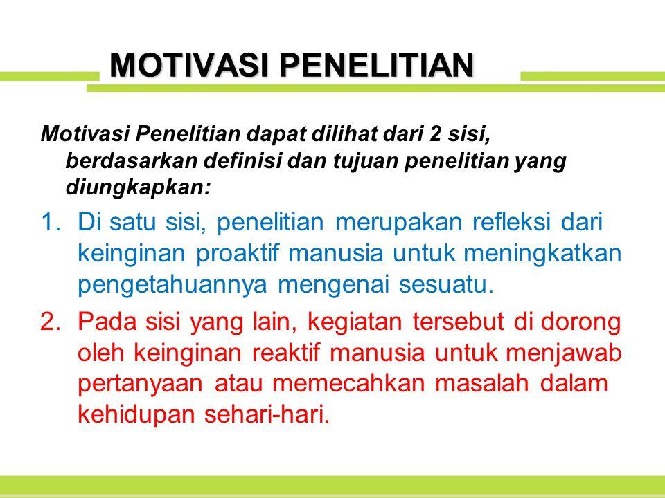 MOTIVASI PENELITIAN Motivasi Penelitian dapat dilihat dari 2 sisi, berdasarkan definisi dan tujuan penelitian yang diungkapkan: