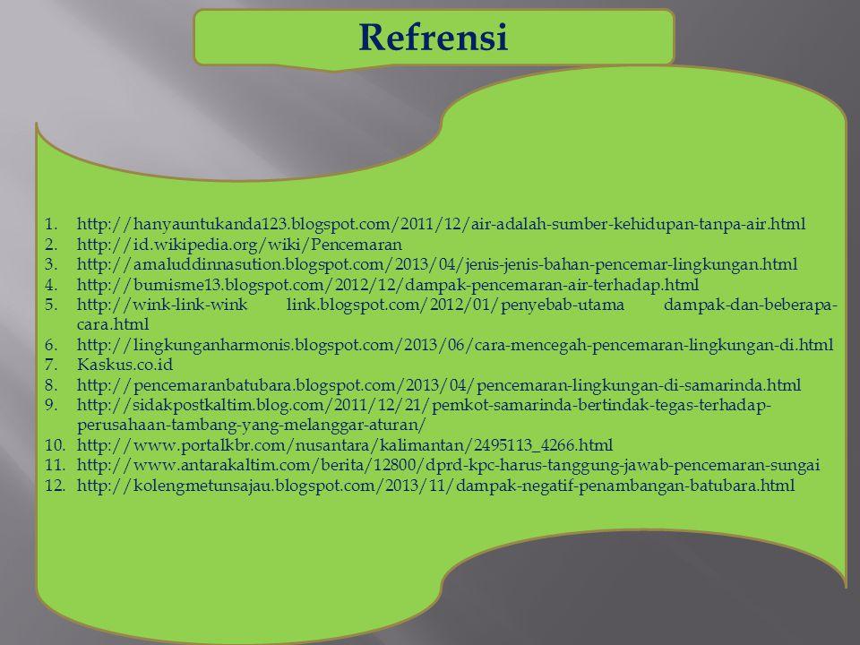 Refrensi http://hanyauntukanda123.blogspot.com/2011/12/air-adalah-sumber-kehidupan-tanpa-air.html. http://id.wikipedia.org/wiki/Pencemaran.