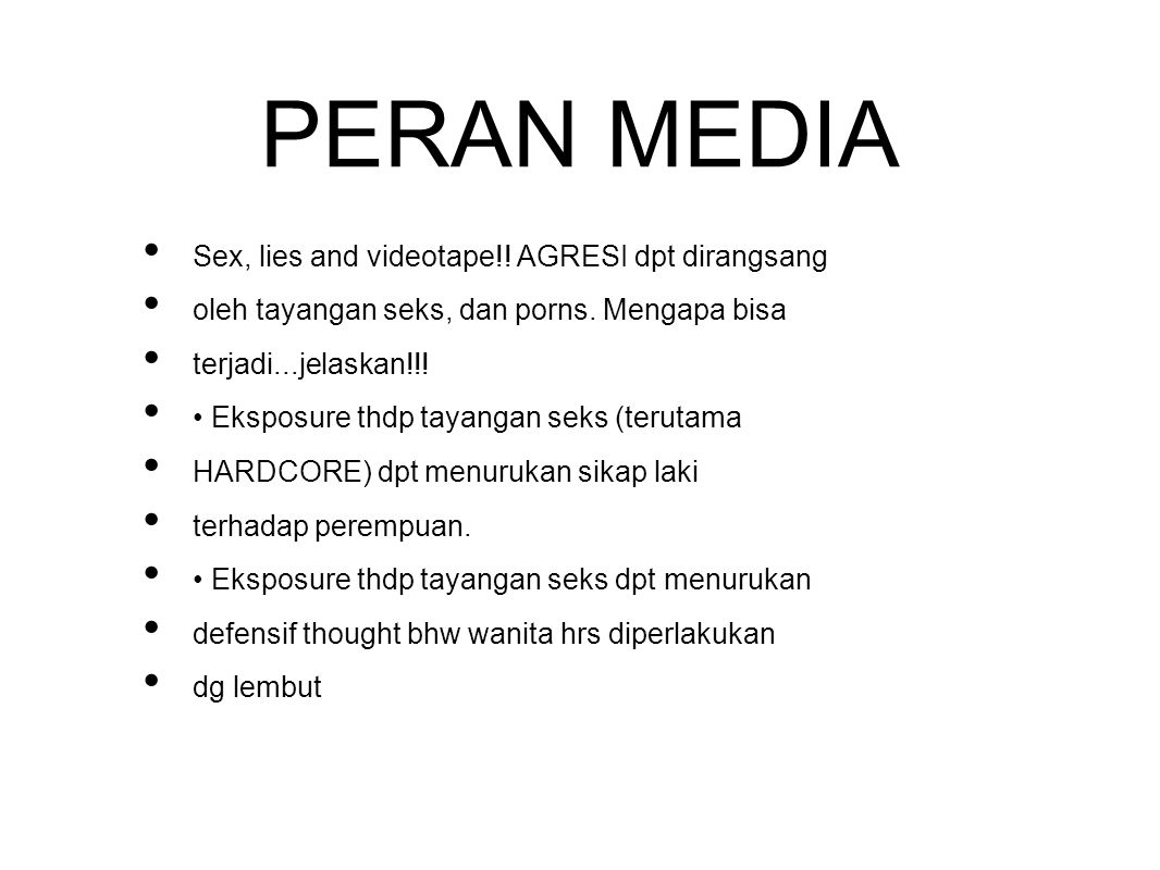PERAN MEDIA Sex, lies and videotape!! AGRESI dpt dirangsang