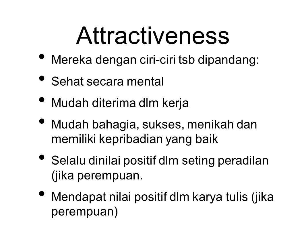 Attractiveness Mereka dengan ciri-ciri tsb dipandang: