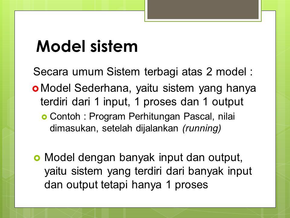Model sistem Secara umum Sistem terbagi atas 2 model :