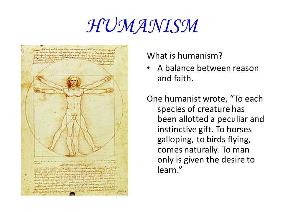 HUMANISM What is humanism A balance between reason and faith.