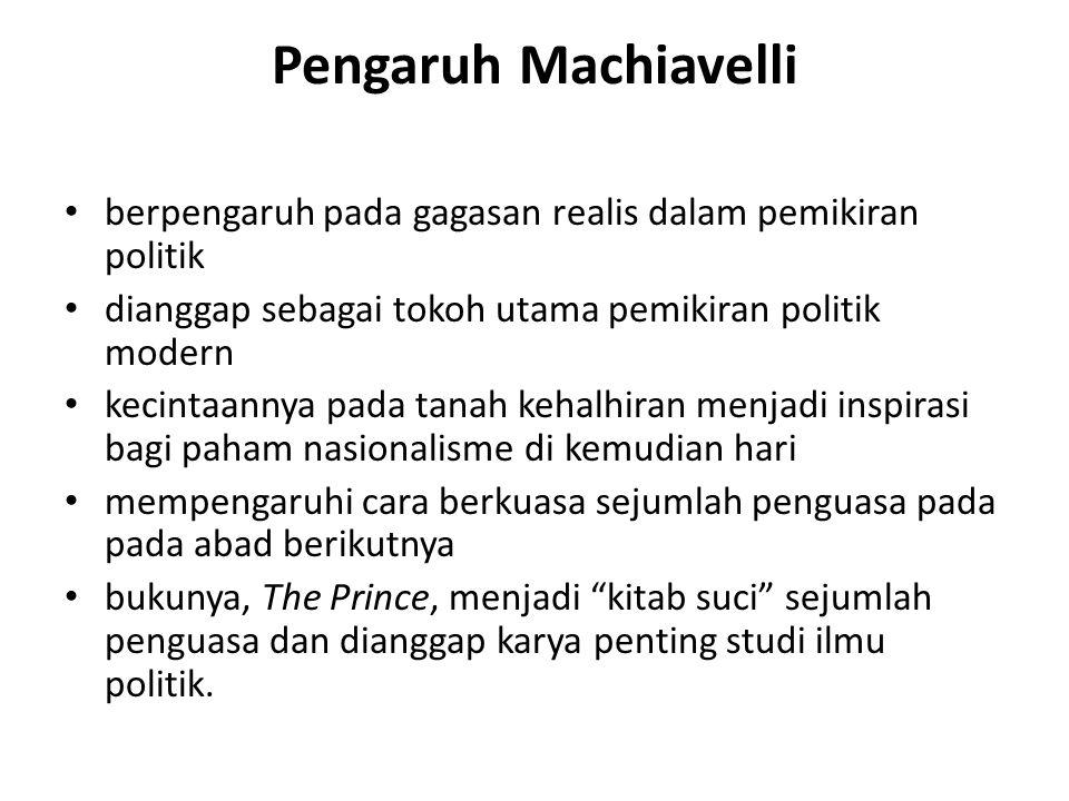 Pengaruh Machiavelli berpengaruh pada gagasan realis dalam pemikiran politik. dianggap sebagai tokoh utama pemikiran politik modern.