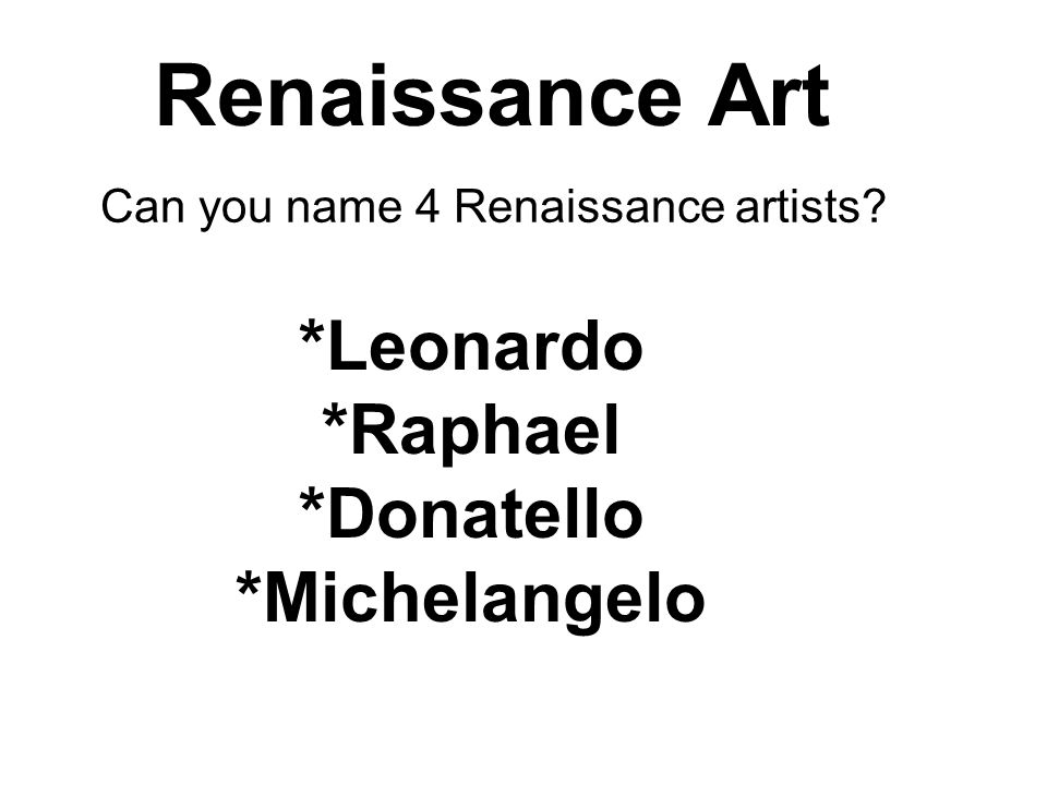 Can you name 4 Renaissance artists