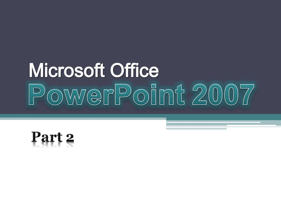 Microsoft Office PowerPoint 2007 Part 2