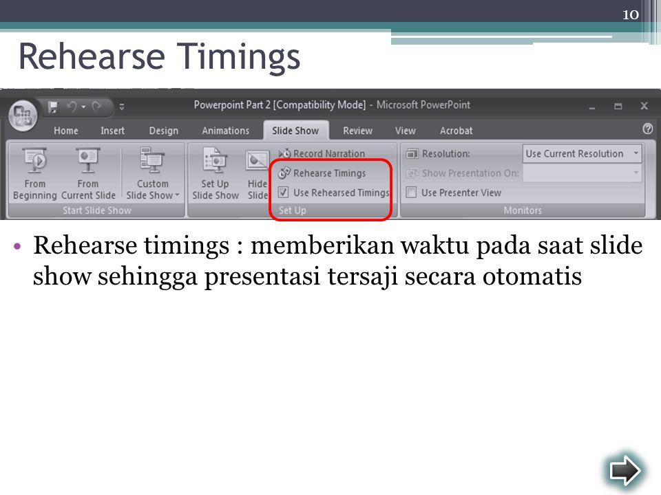 Rehearse Timings Rehearse timings : memberikan waktu pada saat slide show sehingga presentasi tersaji secara otomatis.