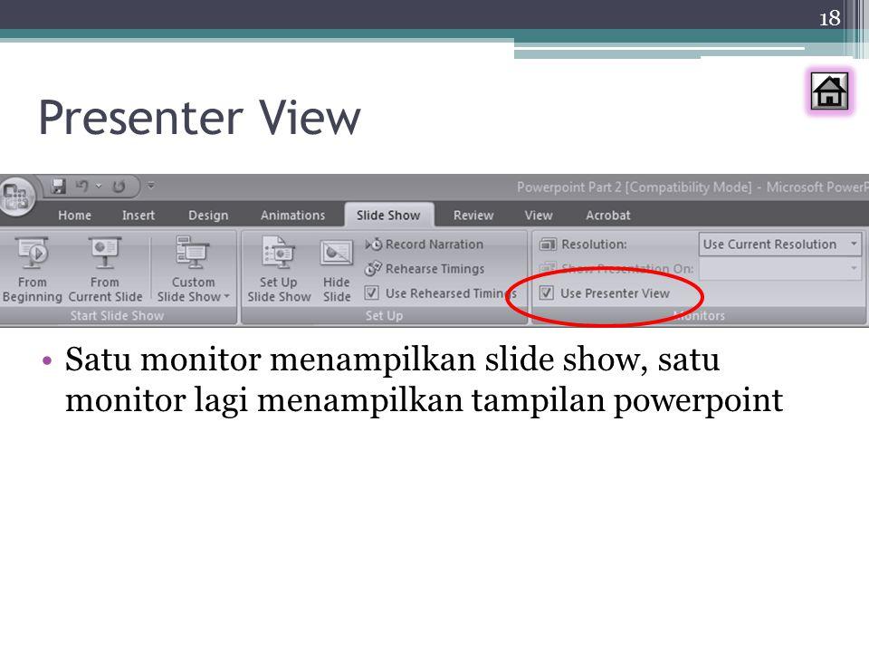 Presenter View Satu monitor menampilkan slide show, satu monitor lagi menampilkan tampilan powerpoint.