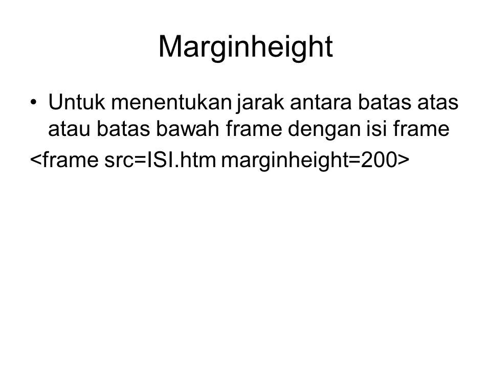 Marginheight Untuk menentukan jarak antara batas atas atau batas bawah frame dengan isi frame.