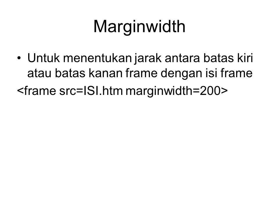 Marginwidth Untuk menentukan jarak antara batas kiri atau batas kanan frame dengan isi frame.