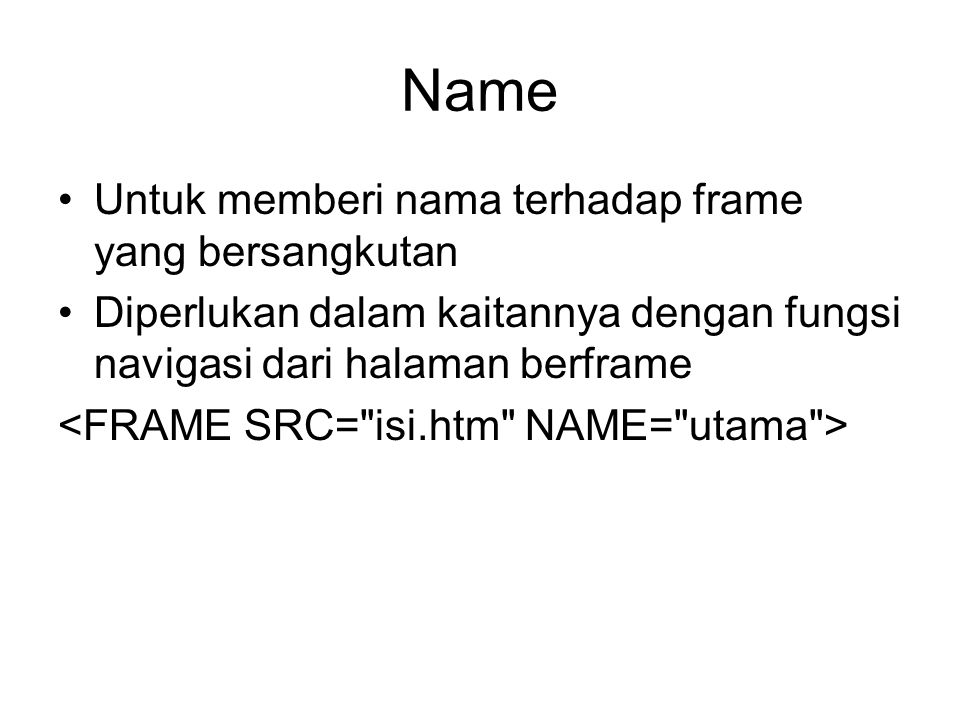 Name Untuk memberi nama terhadap frame yang bersangkutan