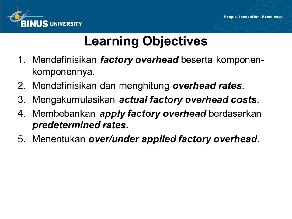 Learning Objectives Mendefinisikan factory overhead beserta komponen-komponennya. Mendefinisikan dan menghitung overhead rates.