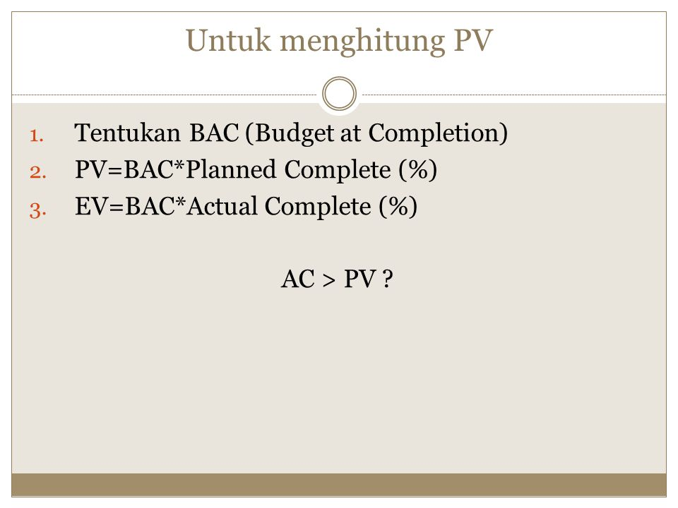 Untuk menghitung PV Tentukan BAC (Budget at Completion)