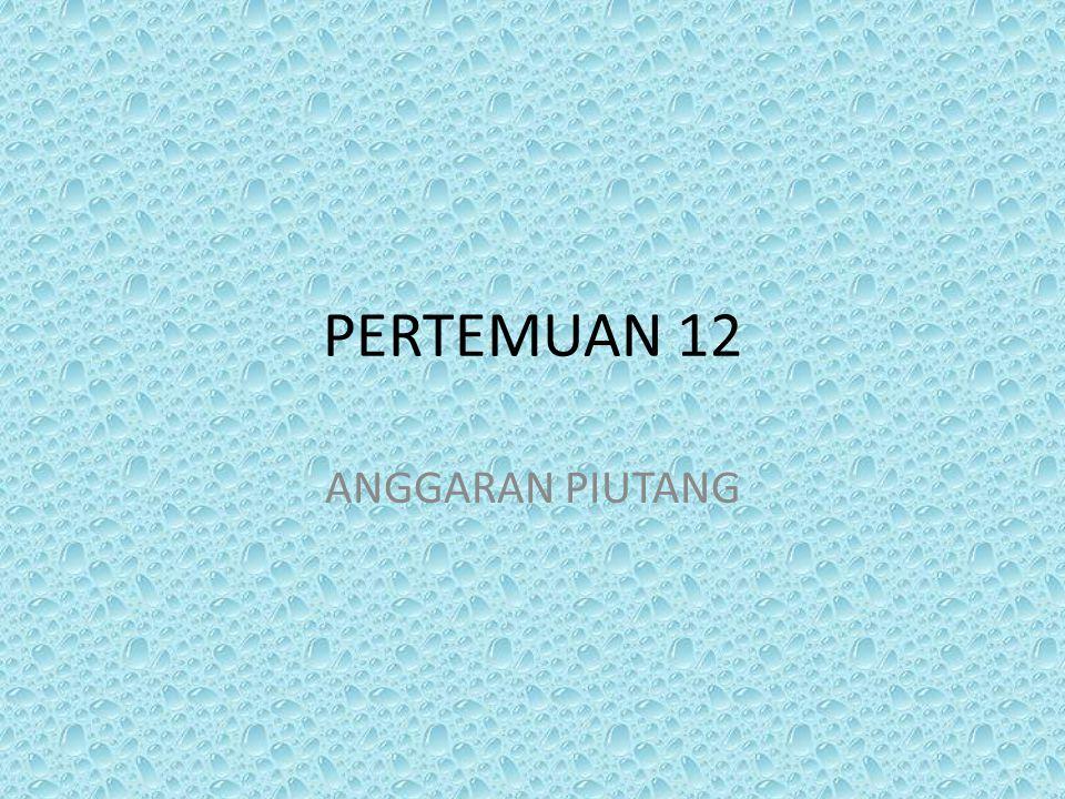 PERTEMUAN 12 ANGGARAN PIUTANG