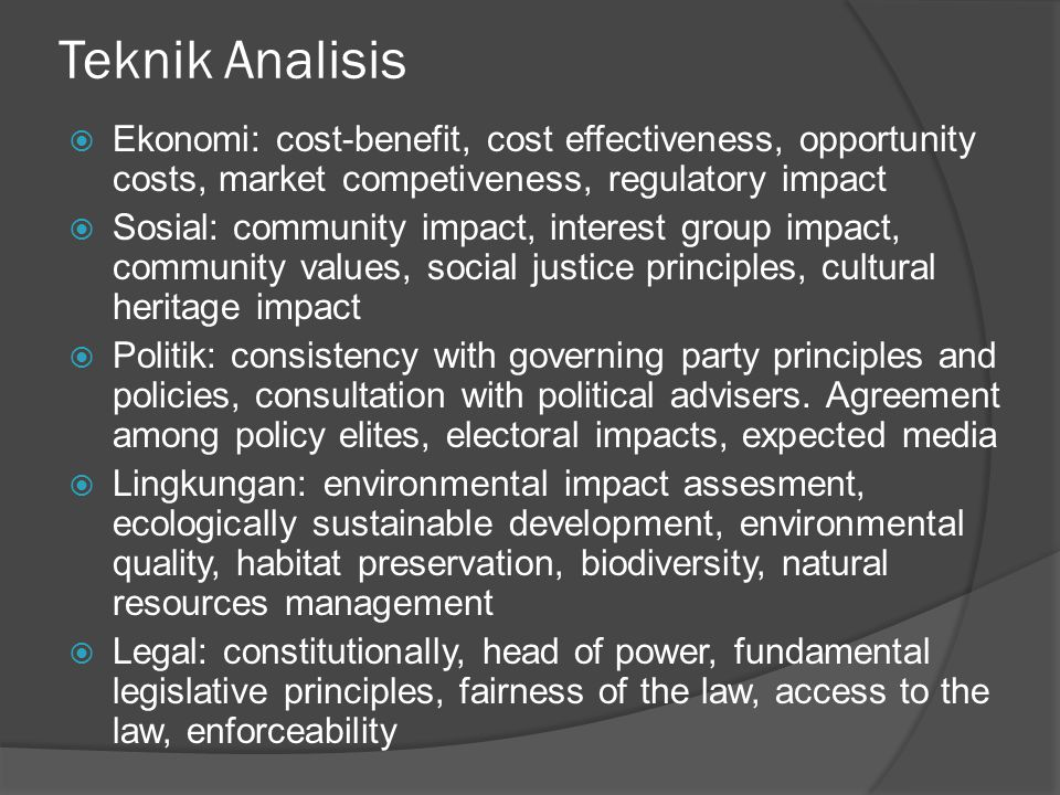 Teknik Analisis Ekonomi: cost-benefit, cost effectiveness, opportunity costs, market competiveness, regulatory impact.