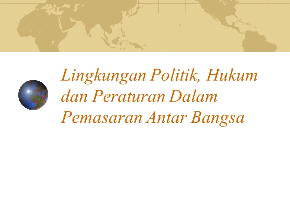 Lingkungan Politik, Hukum dan Peraturan Dalam Pemasaran Antar Bangsa