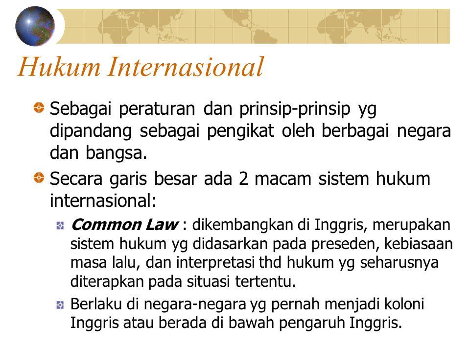 Hukum Internasional Sebagai peraturan dan prinsip-prinsip yg dipandang sebagai pengikat oleh berbagai negara dan bangsa.