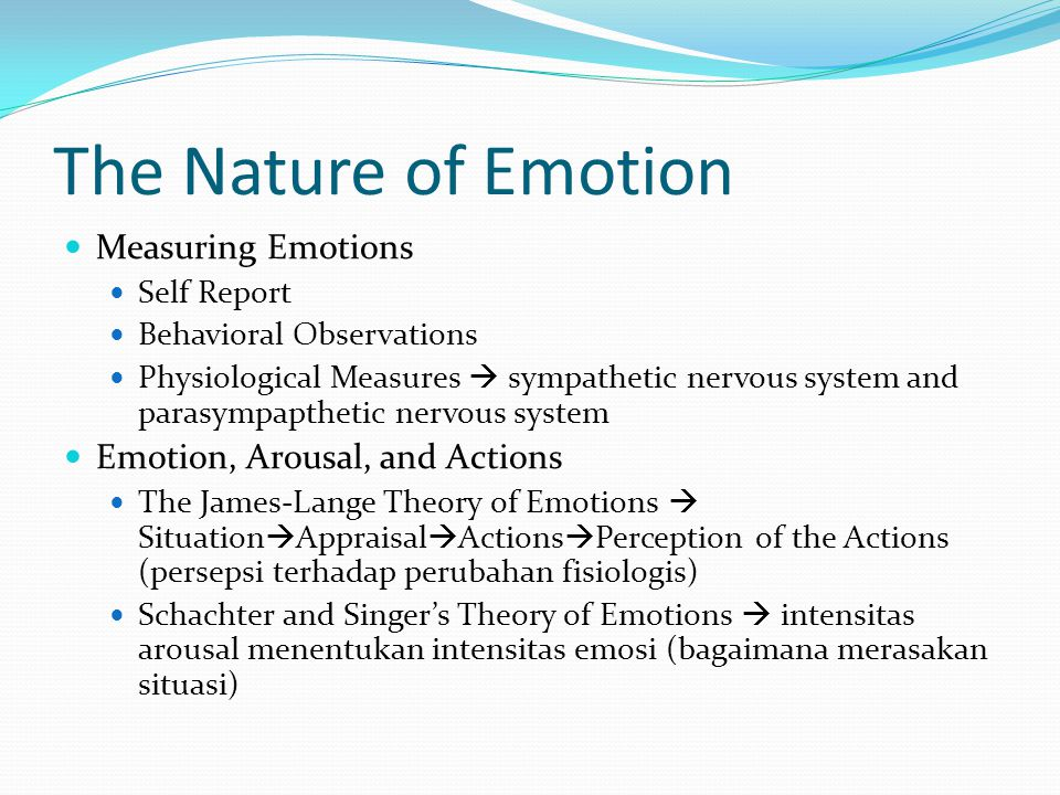 The Nature of Emotion Measuring Emotions Emotion, Arousal, and Actions