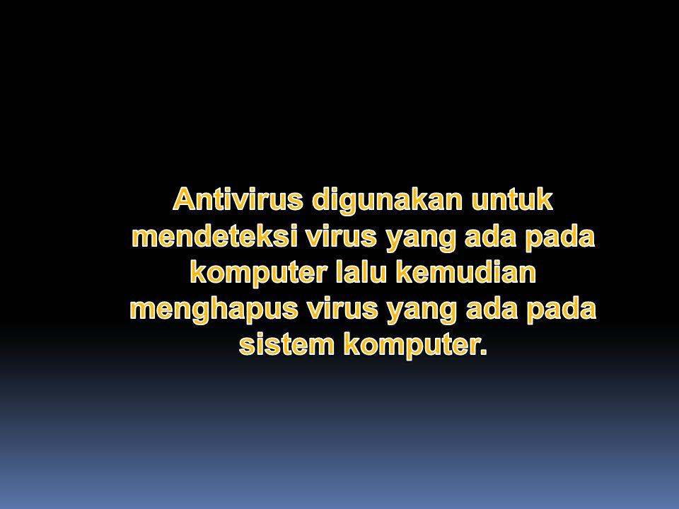 Antivirus digunakan untuk mendeteksi virus yang ada pada komputer lalu kemudian menghapus virus yang ada pada sistem komputer.