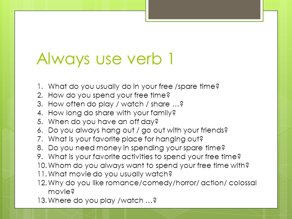 Always use verb 1 What do you usually do in your free /spare time