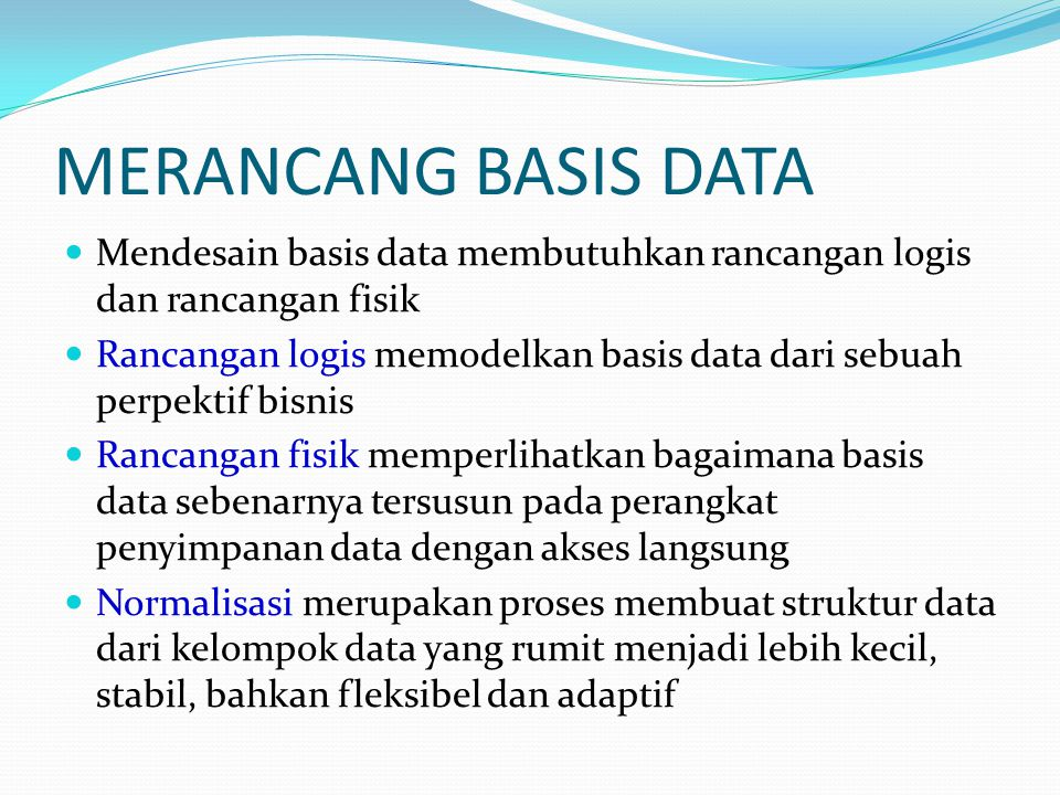 MERANCANG BASIS DATA Mendesain basis data membutuhkan rancangan logis dan rancangan fisik.