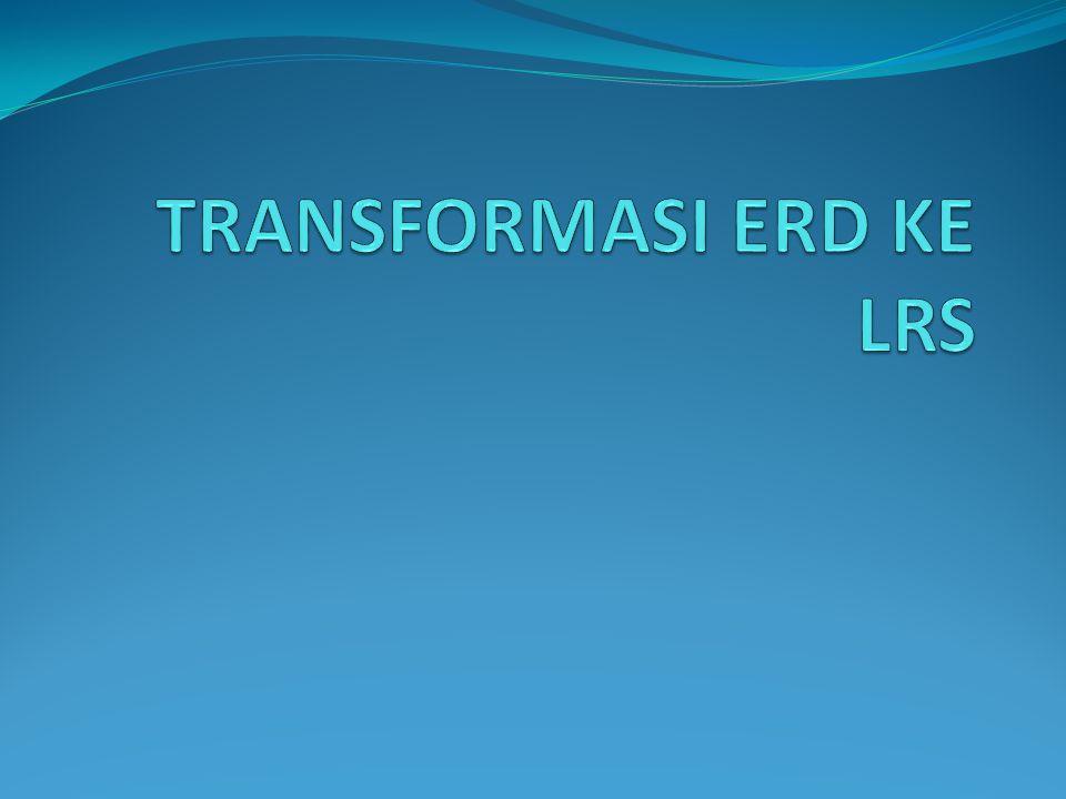 TRANSFORMASI ERD KE LRS