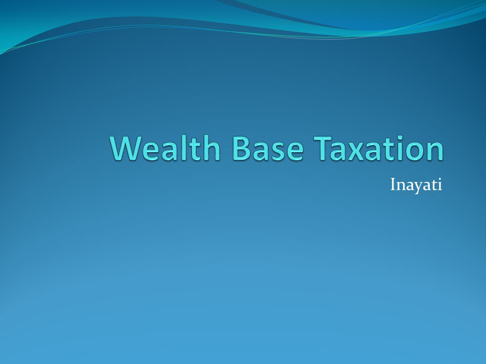 Wealth Base Taxation Inayati