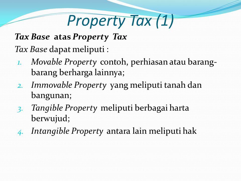 Property Tax (1) Tax Base atas Property Tax Tax Base dapat meliputi :