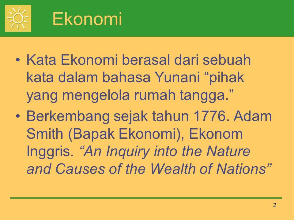 Ekonomi Kata Ekonomi berasal dari sebuah kata dalam bahasa Yunani pihak yang mengelola rumah tangga.