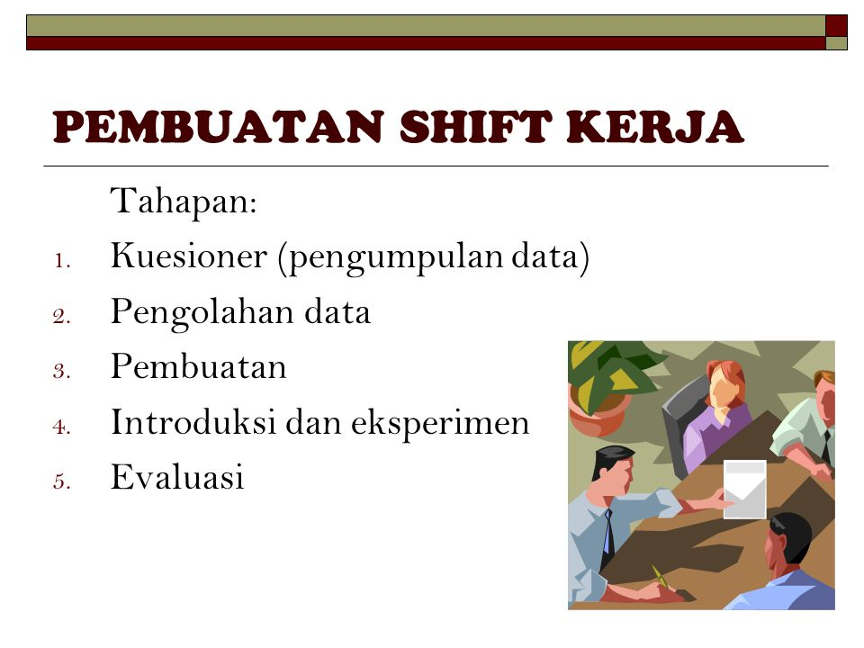 PEMBUATAN SHIFT KERJA Tahapan: Kuesioner (pengumpulan data)