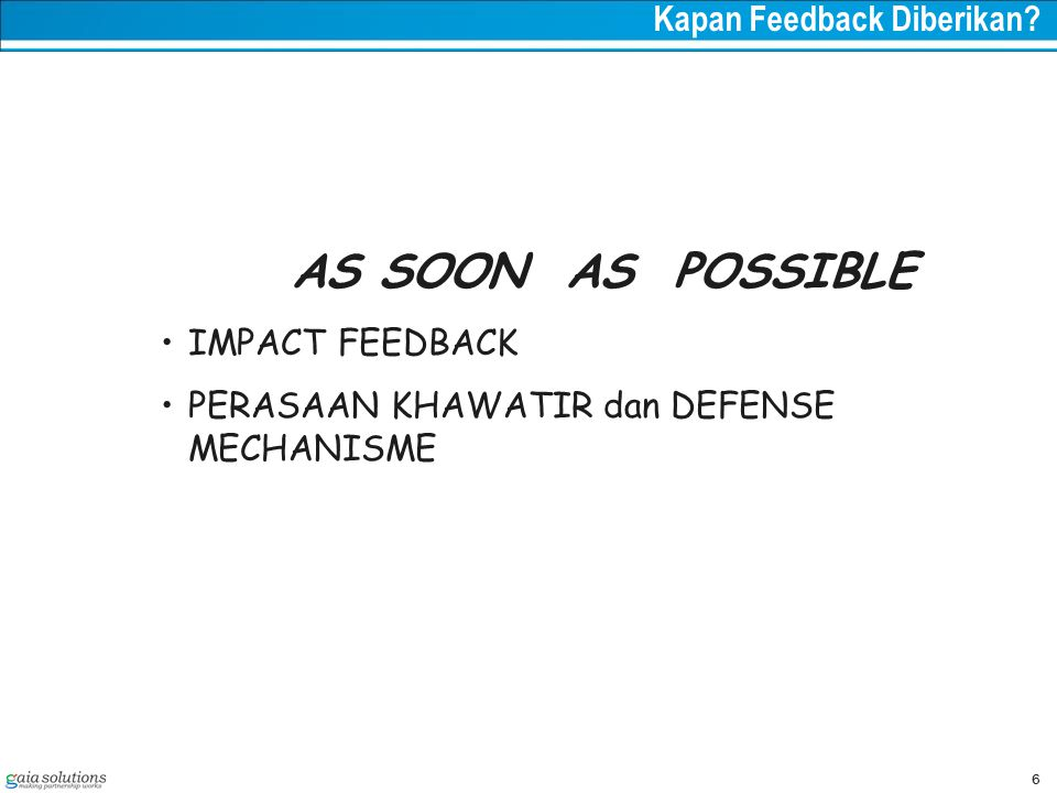 AS SOON AS POSSIBLE Kapan Feedback Diberikan IMPACT FEEDBACK