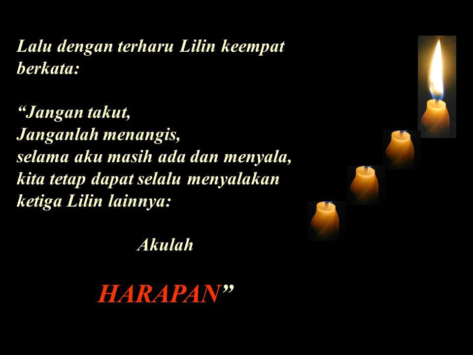 HARAPAN Lalu dengan terharu Lilin keempat berkata: Jangan takut,